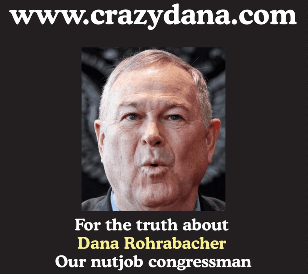 Crazy Dana Rohrabacher
